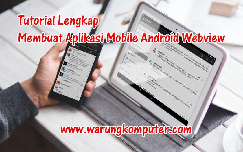 Tutorial Lengkap Membuat Aplikasi Android Webview