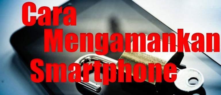 Cara Mengamankan Smartphone dari Segala MaraBahaya