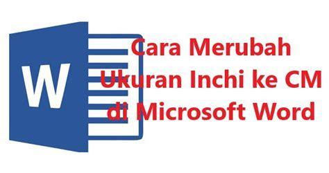 Cara Mengubah Ukuran Inchi Ke Cm di Microsoft Word