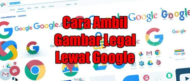 Cara Ambil Gambar yang Legal di Google