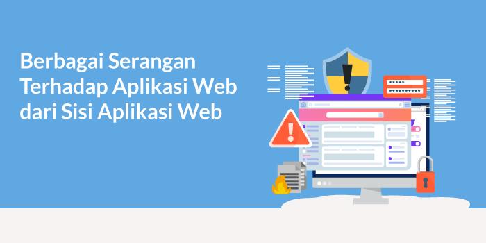 Macam-Macam Serangan Terhadap Aplikasi Web dari Sisi Aplikasi Web